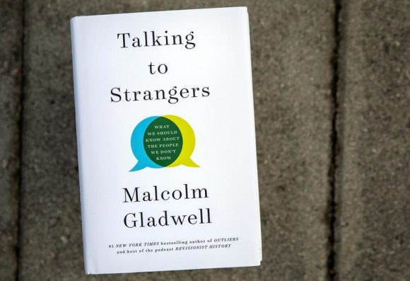 Talking to Strangers - What We Should Know About The People We Don't Know, by Malcolm Gladwell.